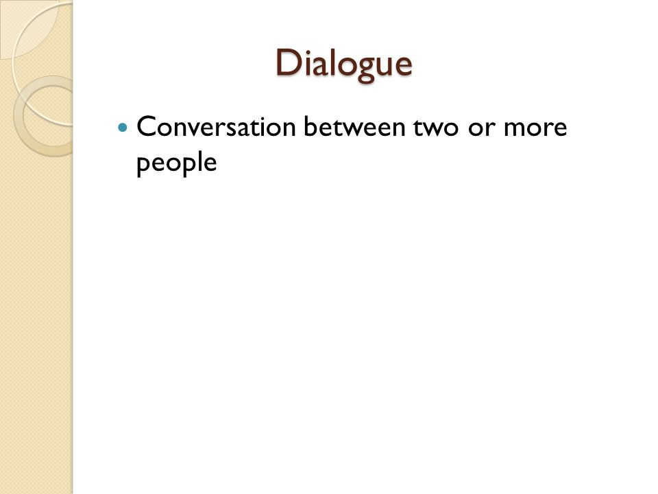Dialogue Conversation between two or more people