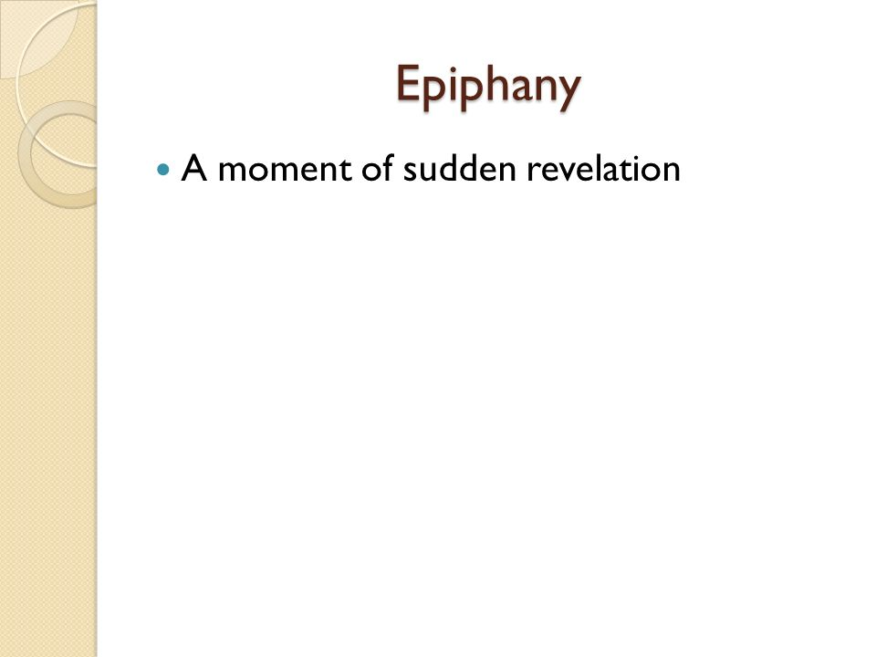 Epiphany A moment of sudden revelation
