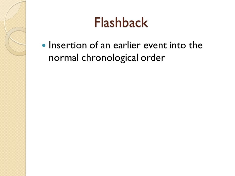 Flashback Insertion of an earlier event into the normal chronological order