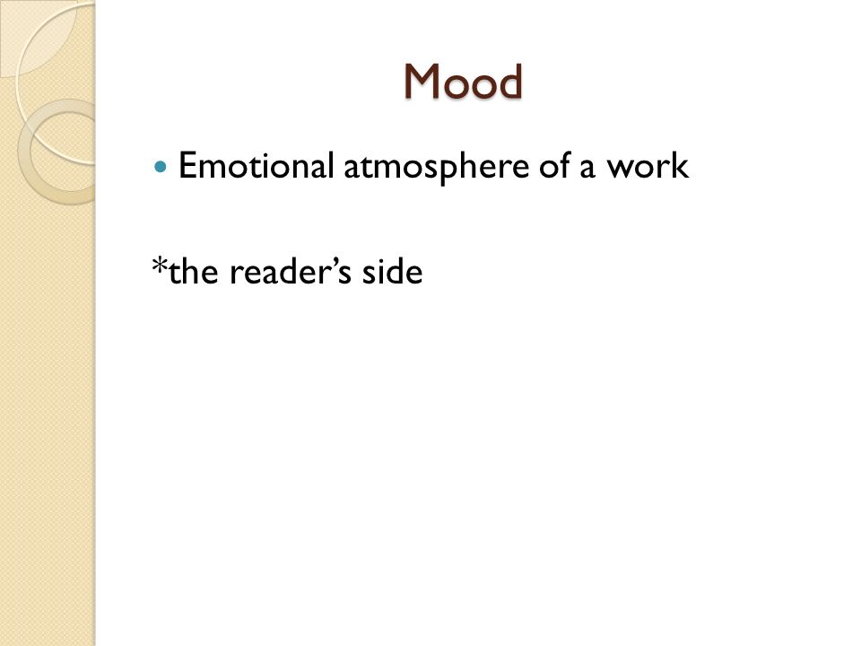 Mood Emotional atmosphere of a work *the reader's side