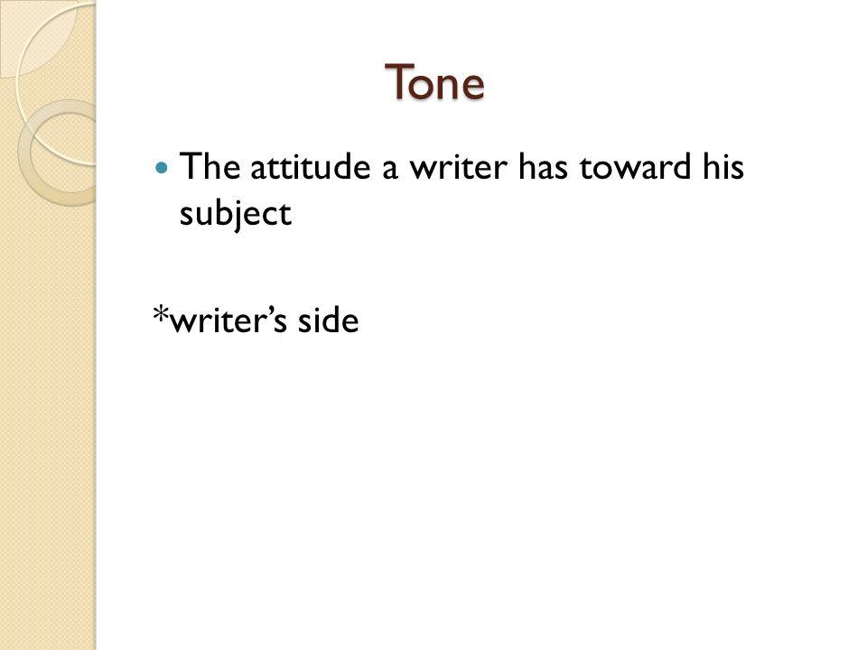 Tone The attitude a writer has toward his subject *writer's side