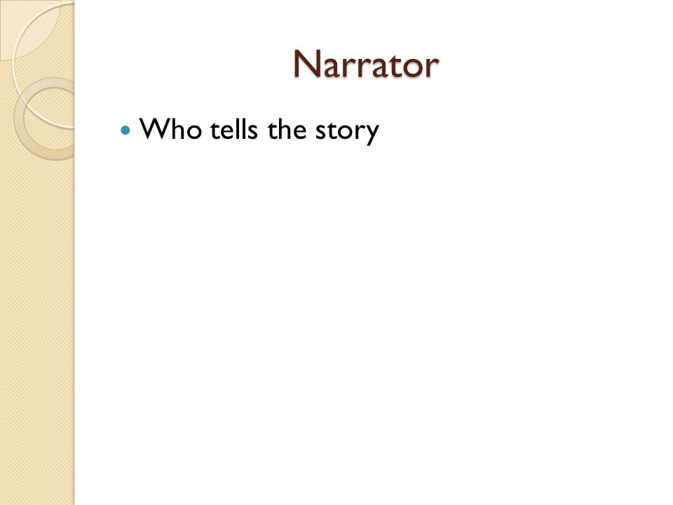 Narrator Who tells the story