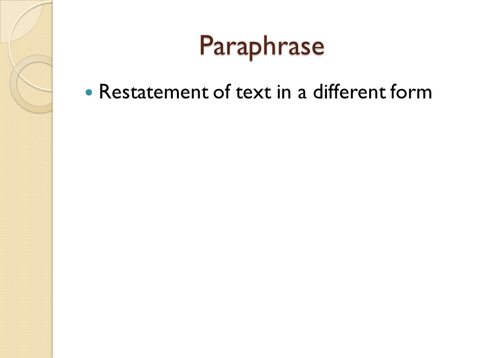 Paraphrase Restatement of text in a different form
