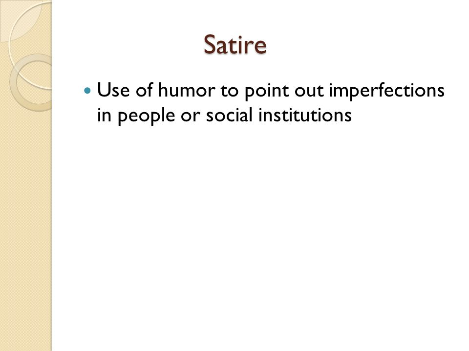Satire Use of humor to point out imperfections in people or social institutions