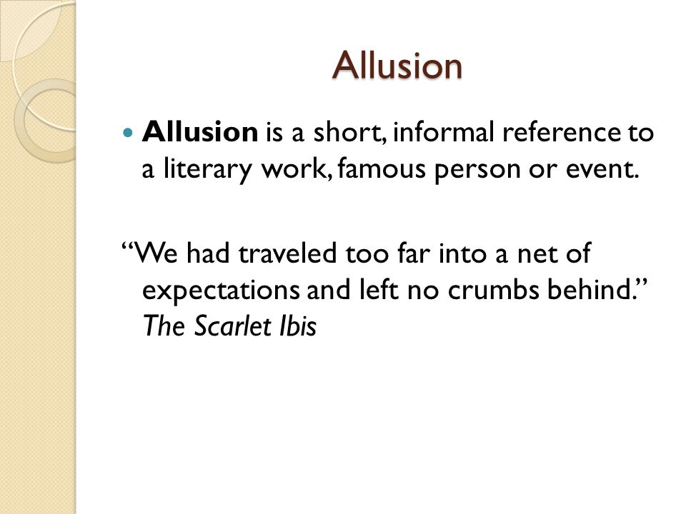 Allusion Allusion is a short, informal reference to a literary work, famous person or event.