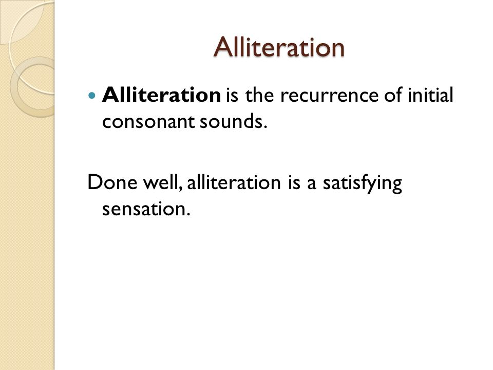 Alliteration Alliteration is the recurrence of initial consonant sounds.