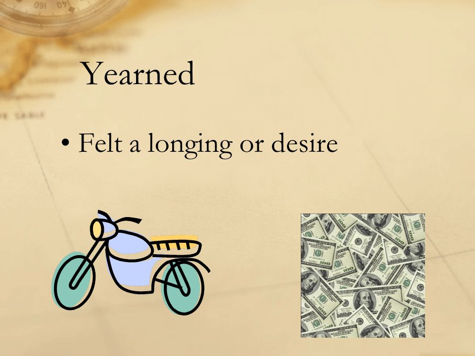Yearned Felt a longing or desire