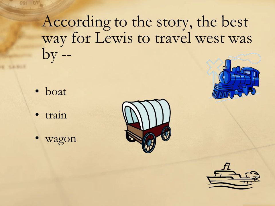 According to the story, the best way for Lewis to travel west was by --