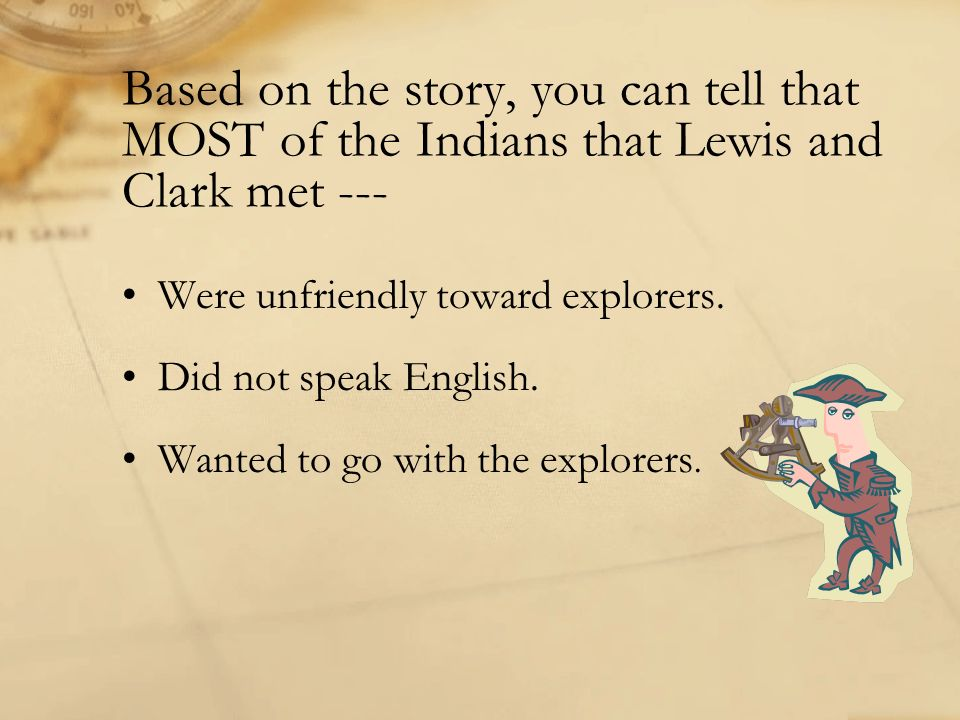 Based on the story, you can tell that MOST of the Indians that Lewis and Clark met ---