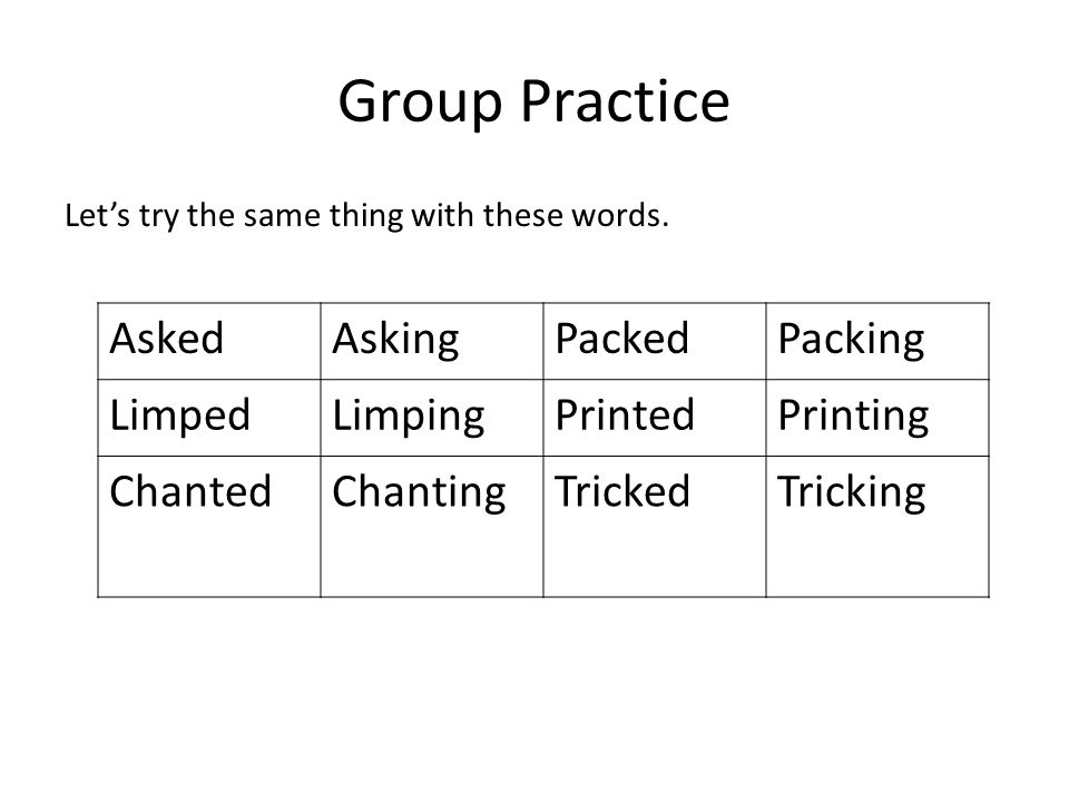 Group Practice Asked Asking Packed Packing Limped Limping Printed