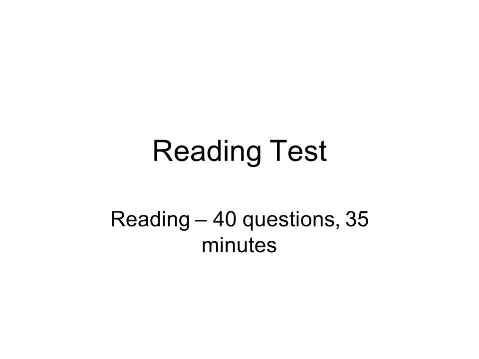 Reading – 40 questions, 35 minutes