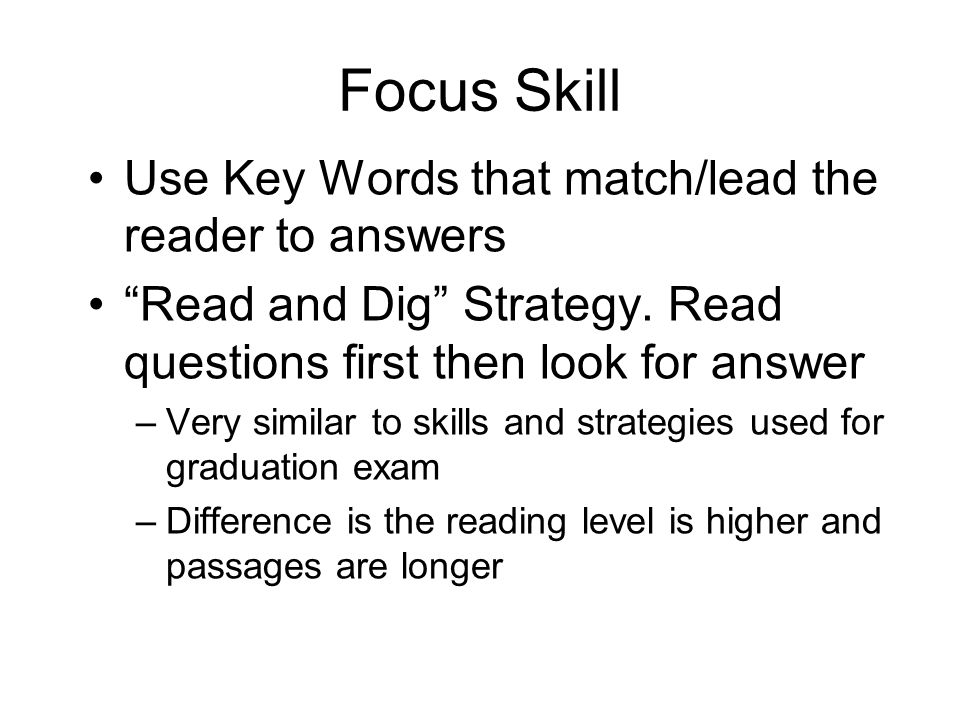 Focus Skill Use Key Words that match/lead the reader to answers