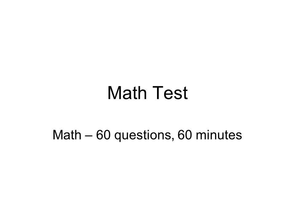 Math – 60 questions, 60 minutes