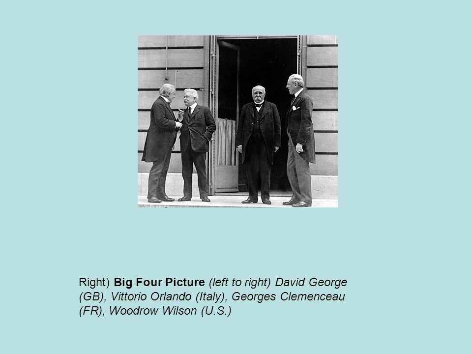 Right) Big Four Picture (left to right) David George (GB), Vittorio Orlando (Italy), Georges Clemenceau (FR), Woodrow Wilson (U.S.)