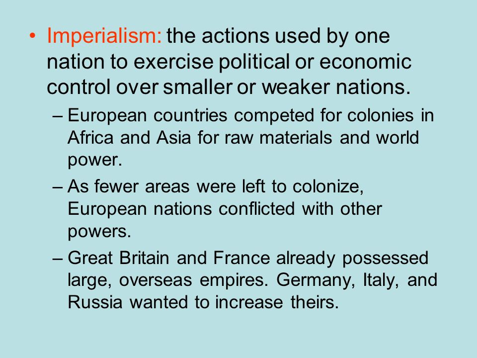Imperialism: the actions used by one nation to exercise political or economic control over smaller or weaker nations.