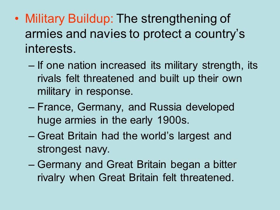Military Buildup: The strengthening of armies and navies to protect a country's interests.