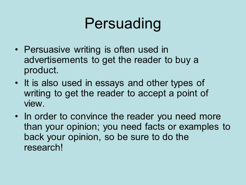 PersuadingPersuasive writing is often used in advertisements to get the reader to buy a product.