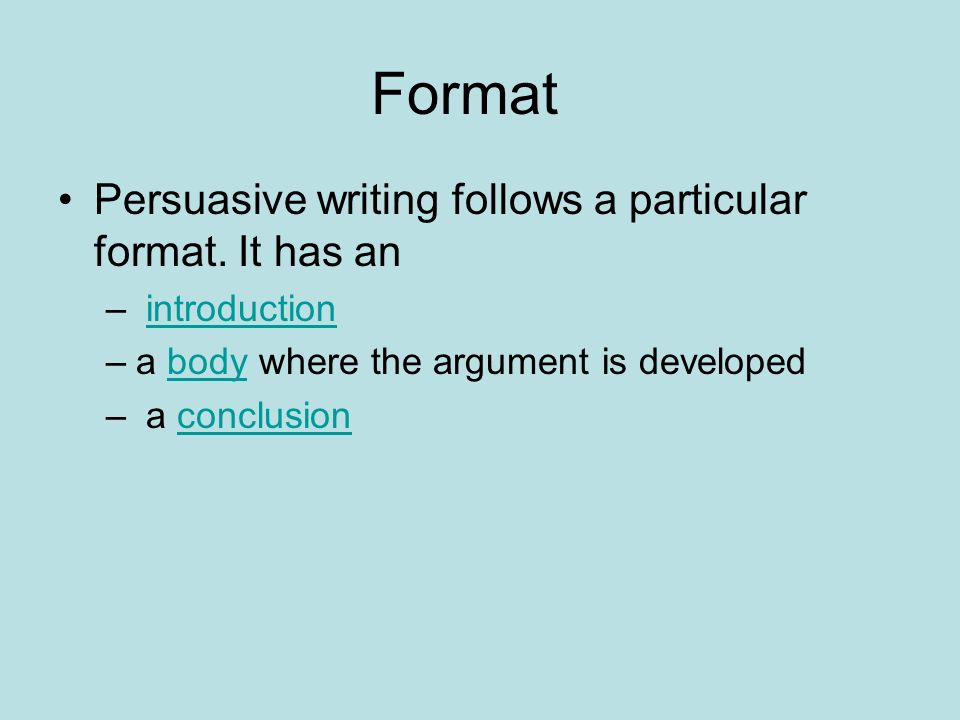 Format Persuasive writing follows a particular format. It has an