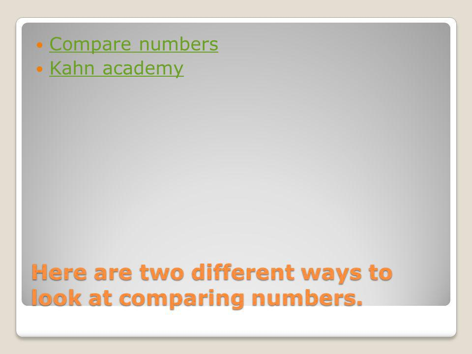 Here are two different ways to look at comparing numbers.