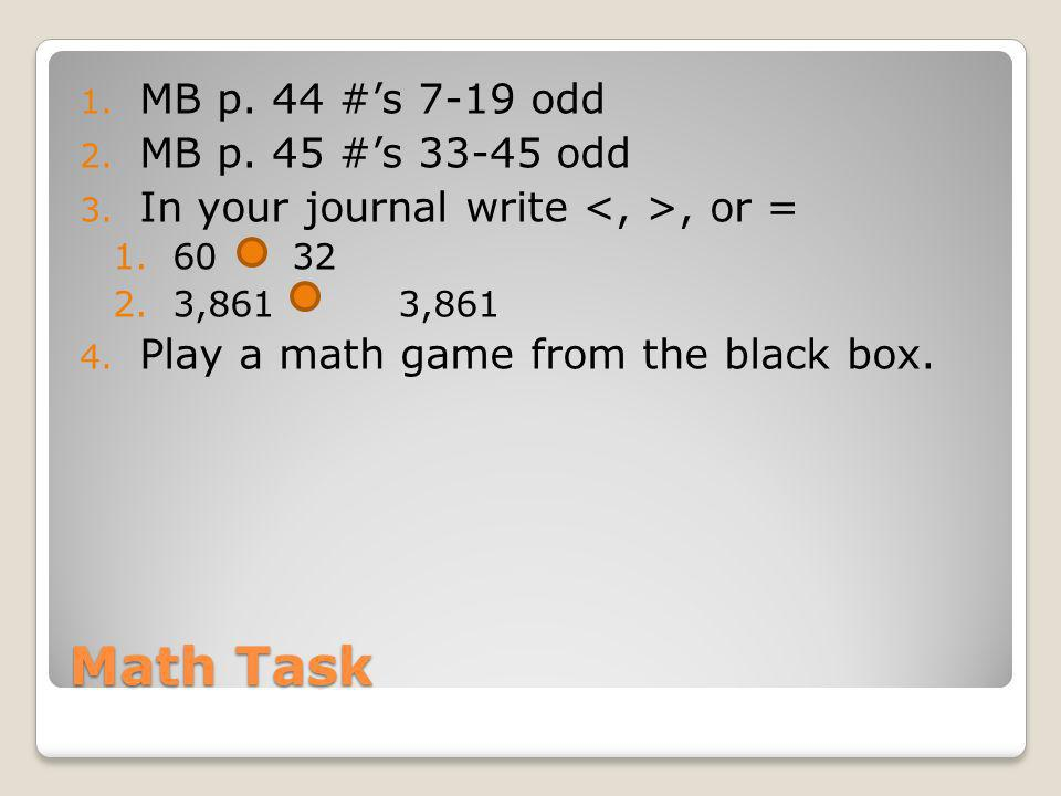Math Task MB p. 44 #'s 7-19 odd MB p. 45 #'s 33-45 odd