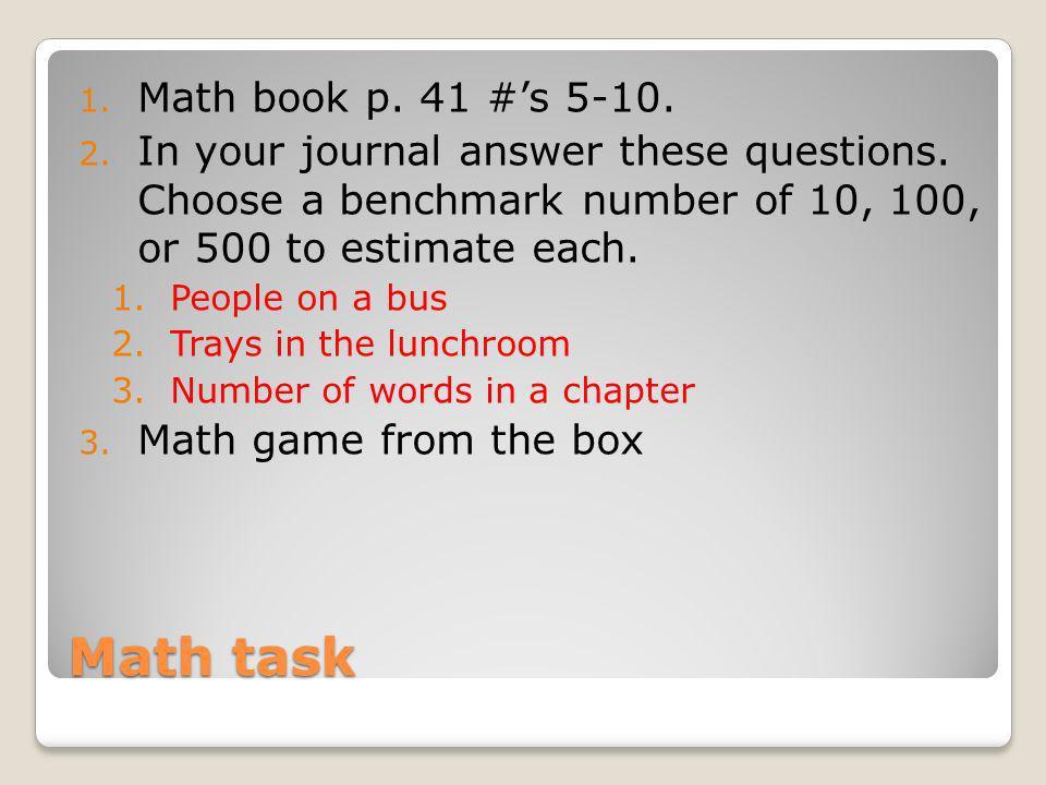 Math task Math book p. 41 #'s 5-10.