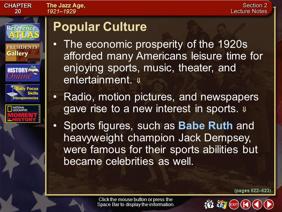 Popular Culture The economic prosperity of the 1920s afforded many Americans leisure time for enjoying sports, music, theater, and entertainment. 