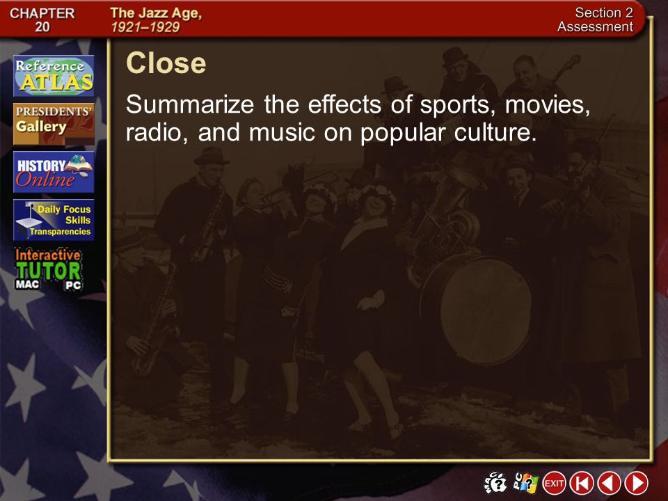 Close Summarize the effects of sports, movies, radio, and music on popular culture. Section 2-25