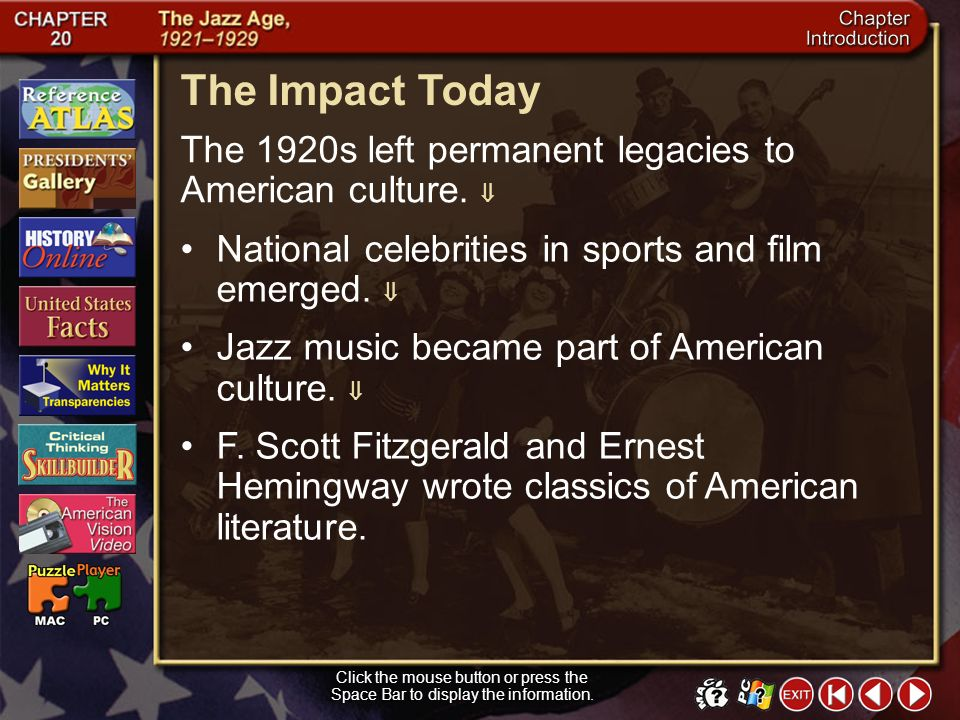 The Impact Today The 1920s left permanent legacies to American culture.  National celebrities in sports and film emerged. 