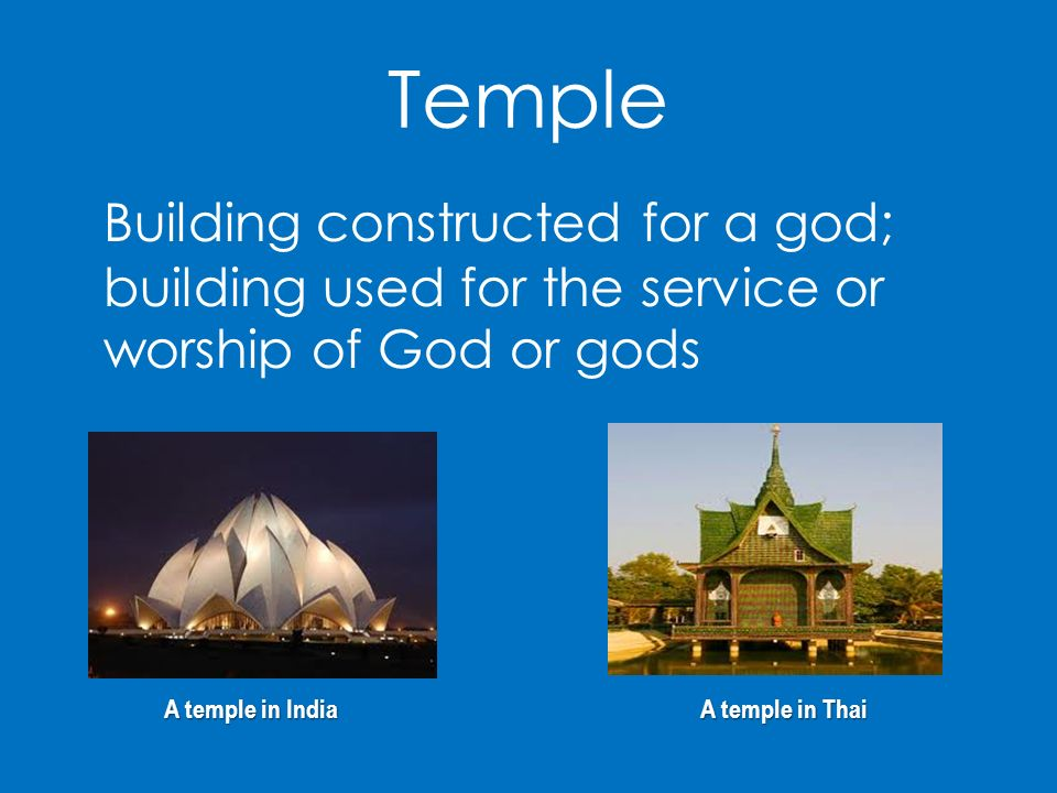 Temple Building constructed for a god; building used for the service or worship of God or gods. A temple in India.