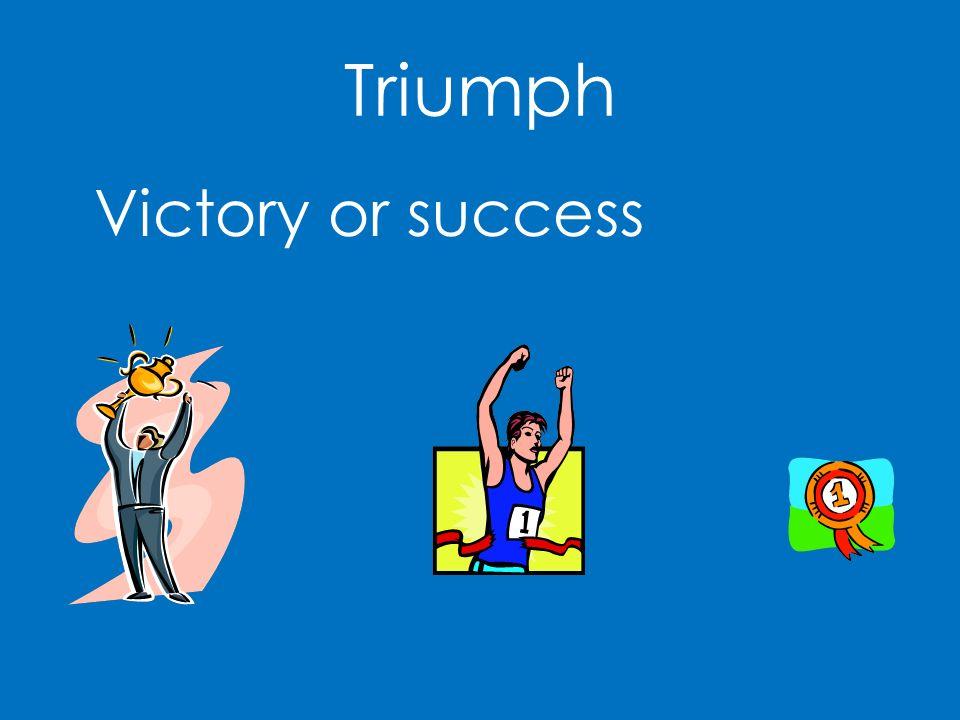 Triumph Victory or success