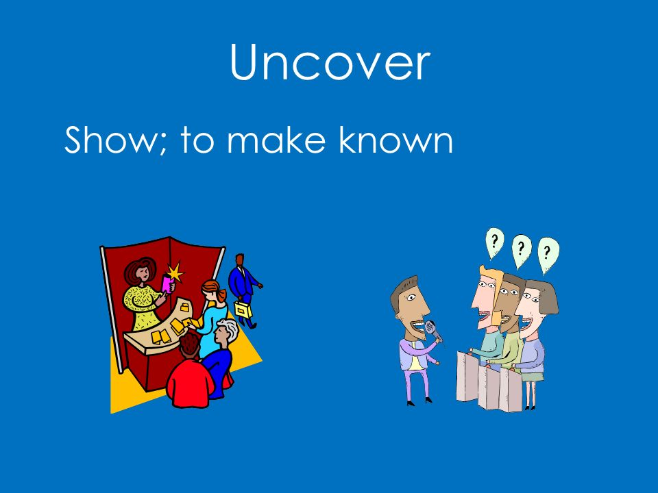 Uncover Show; to make known