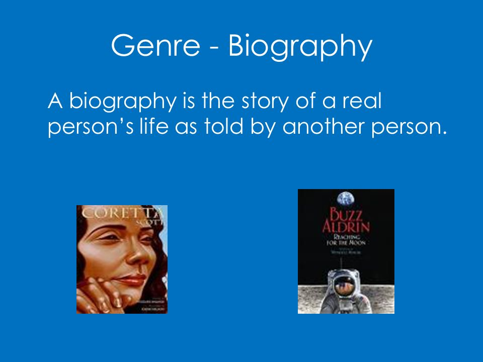 Genre - Biography A biography is the story of a real person's life as told by another person.