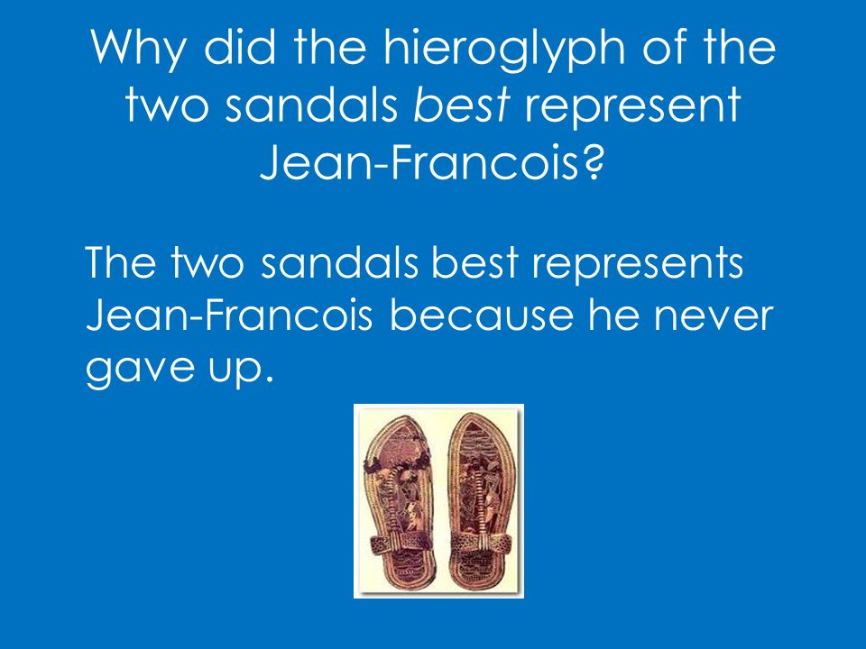 Why did the hieroglyph of the two sandals best represent Jean-Francois