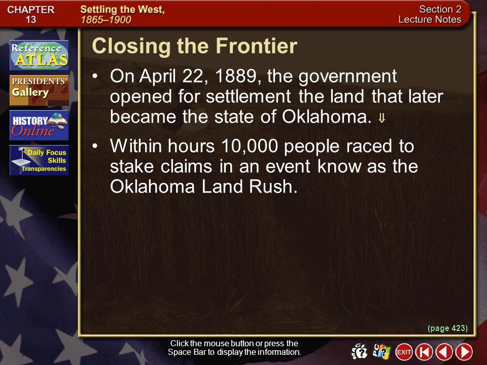 Closing the Frontier On April 22, 1889, the government opened for settlement the land that later became the state of Oklahoma. 