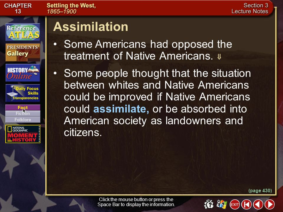 Assimilation Some Americans had opposed the treatment of Native Americans. 