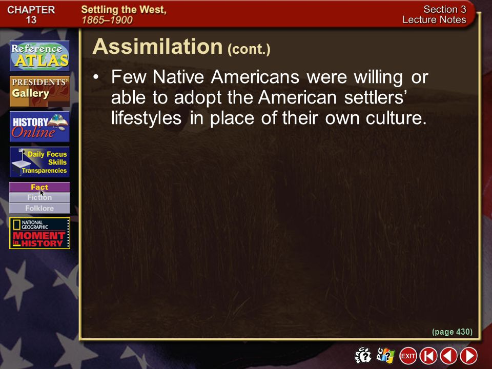 Assimilation (cont.) Few Native Americans were willing or able to adopt the American settlers' lifestyles in place of their own culture.