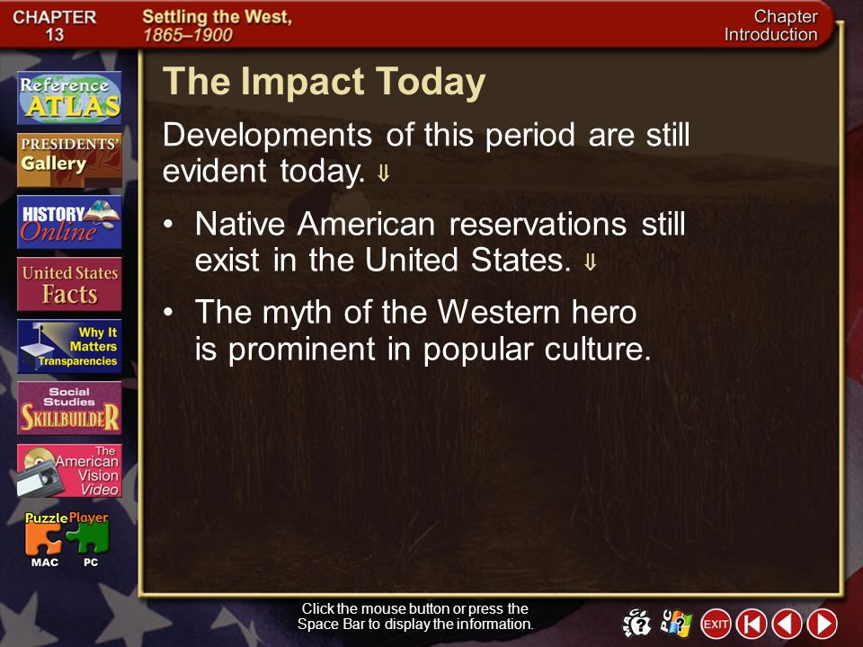 The Impact Today Developments of this period are still evident today.  Native American reservations still exist in the United States. 