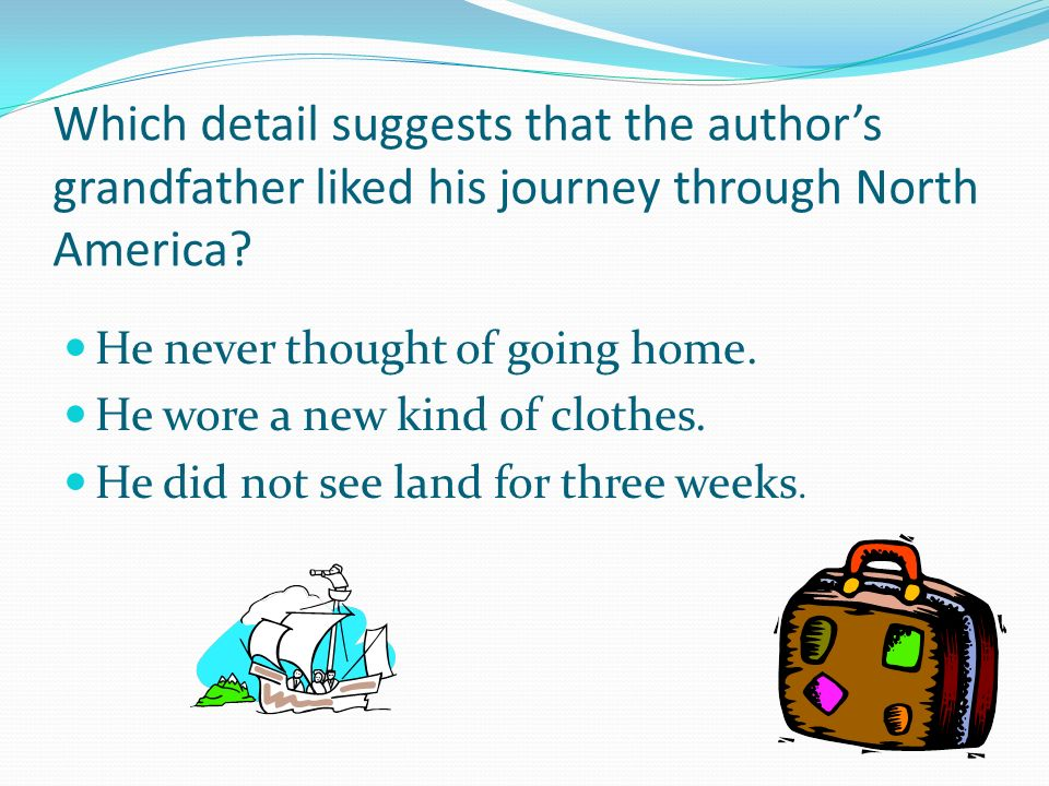 Which detail suggests that the author's grandfather liked his journey through North America