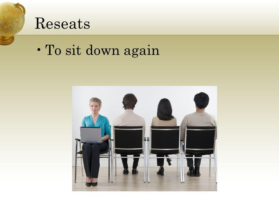 Reseats To sit down again