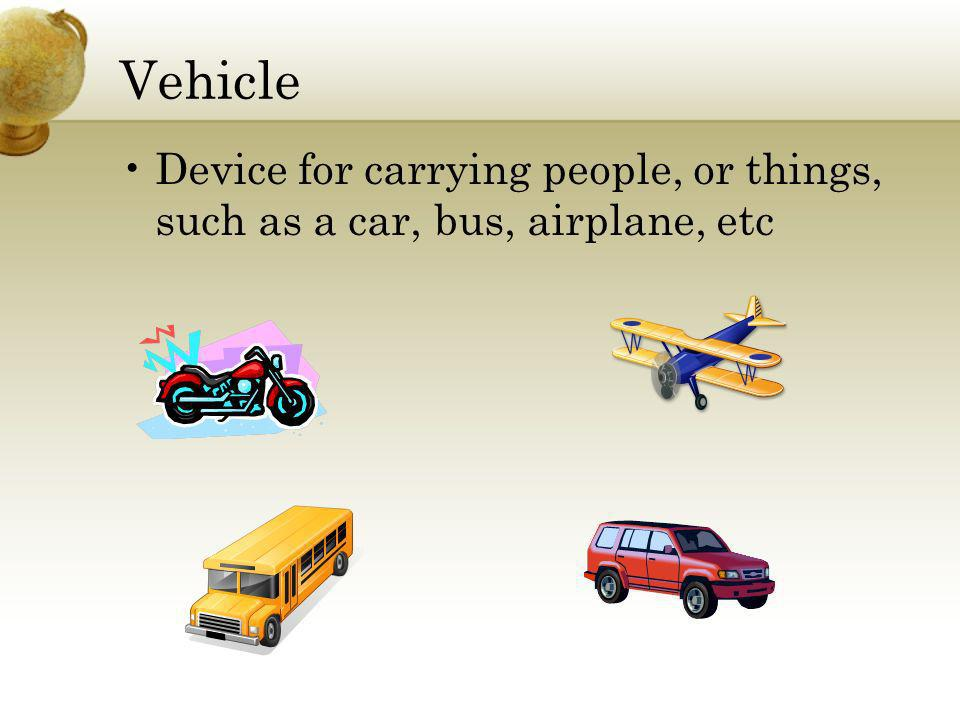 Vehicle Device for carrying people, or things, such as a car, bus, airplane, etc