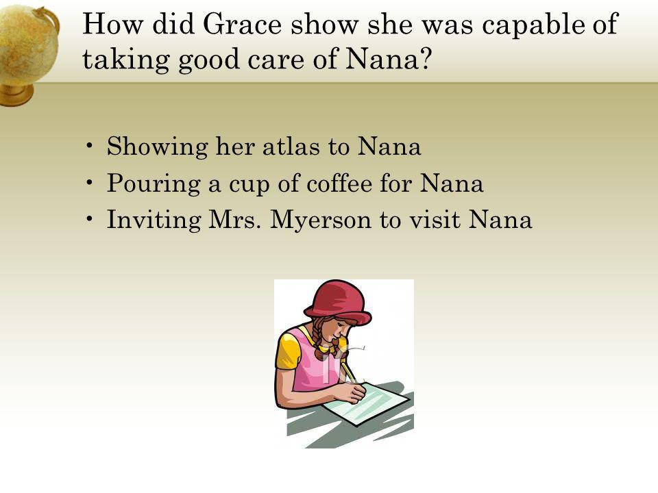 How did Grace show she was capable of taking good care of Nana