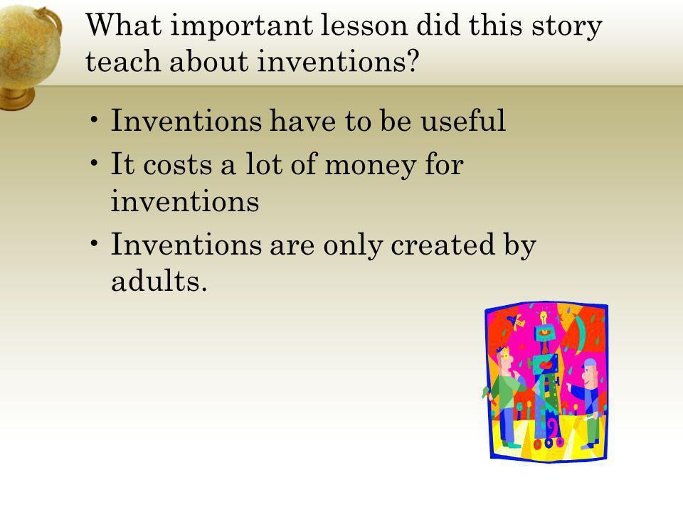 What important lesson did this story teach about inventions