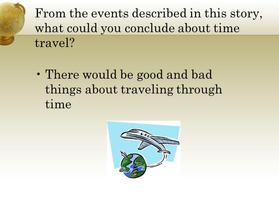 From the events described in this story, what could you conclude about time travel