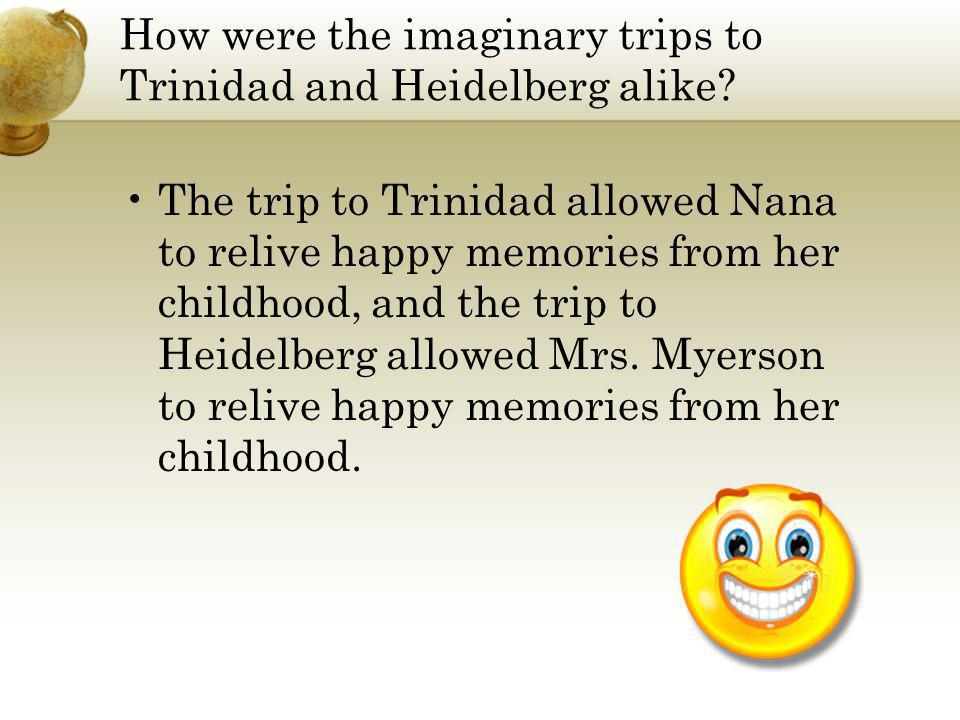 How were the imaginary trips to Trinidad and Heidelberg alike