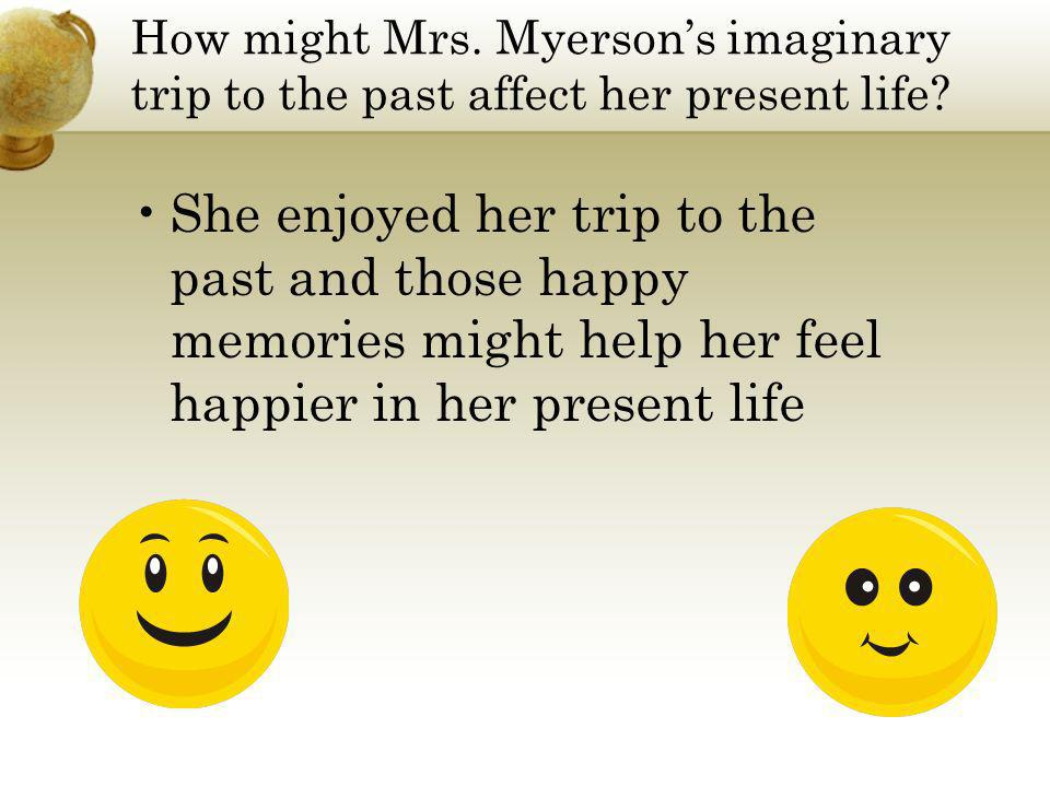 How might Mrs. Myerson's imaginary trip to the past affect her present life