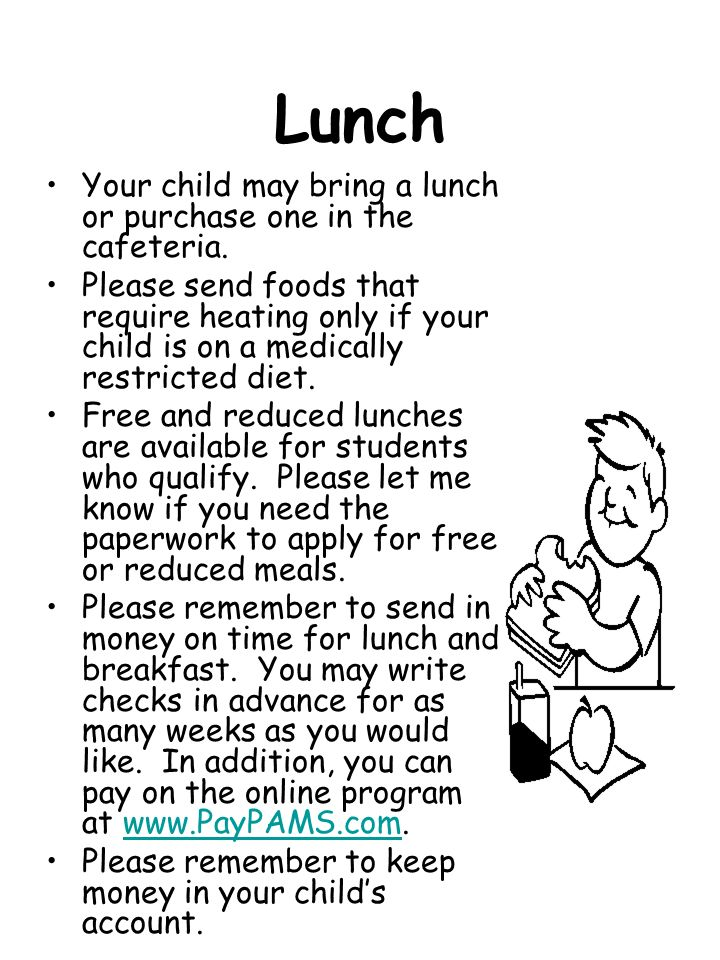 Lunch Your child may bring a lunch or purchase one in the cafeteria.