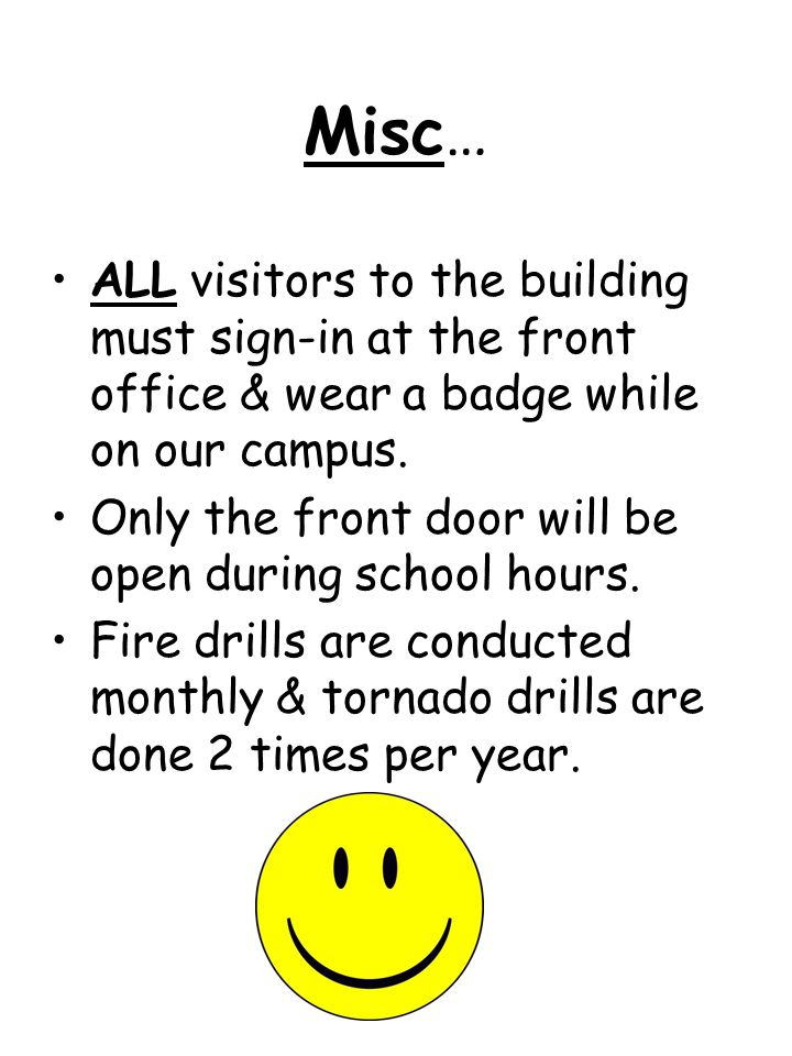 Misc… ALL visitors to the building must sign-in at the front office & wear a badge while on our campus.