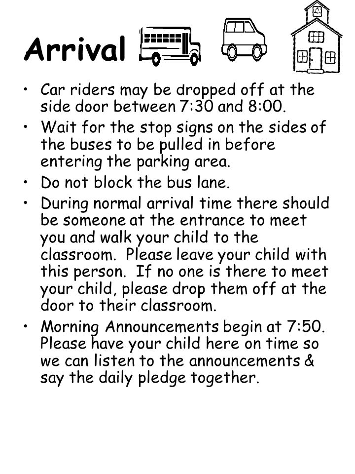 Arrival Car riders may be dropped off at the side door between 7:30 and 8:00.
