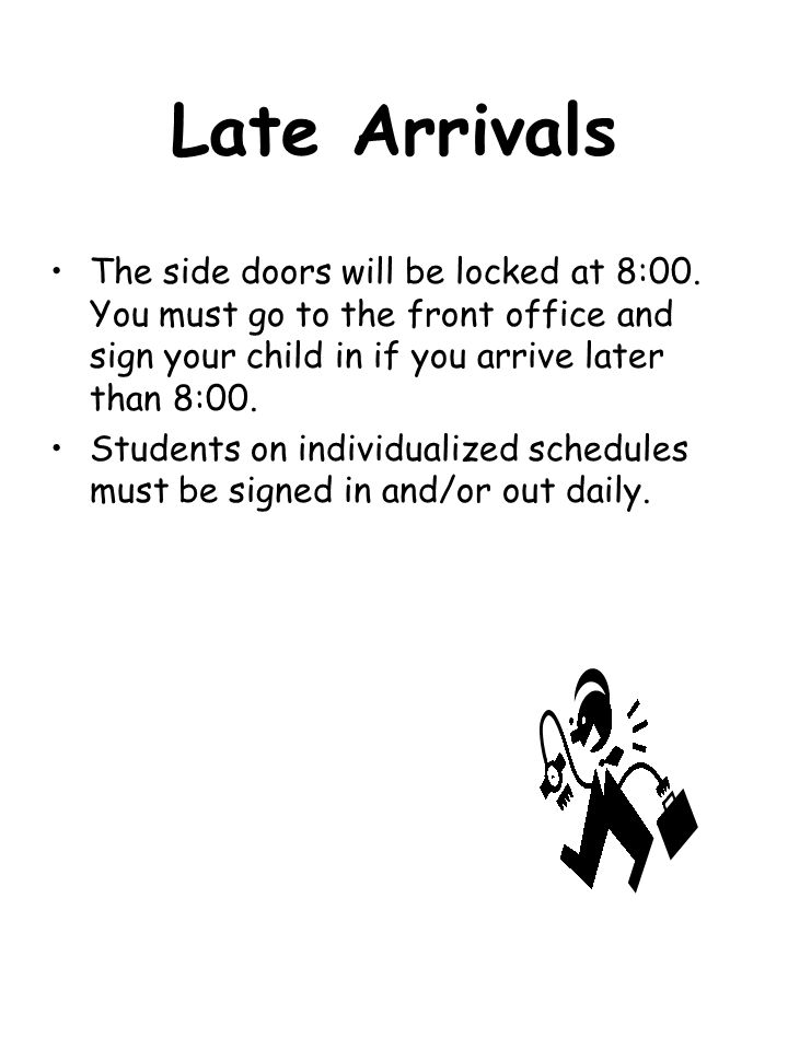 Late Arrivals • The side doors will be locked at 8:00. You must go to the front office and sign your child in if you arrive later than 8:00.