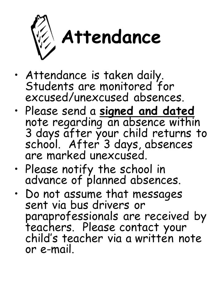 Attendance Attendance is taken daily. Students are monitored for excused/unexcused absences.